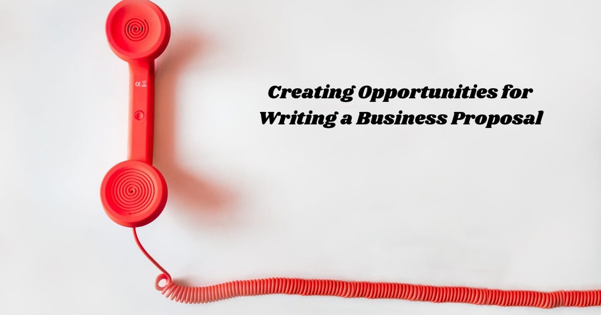Creating Opportunities for Writing a Business Proposal