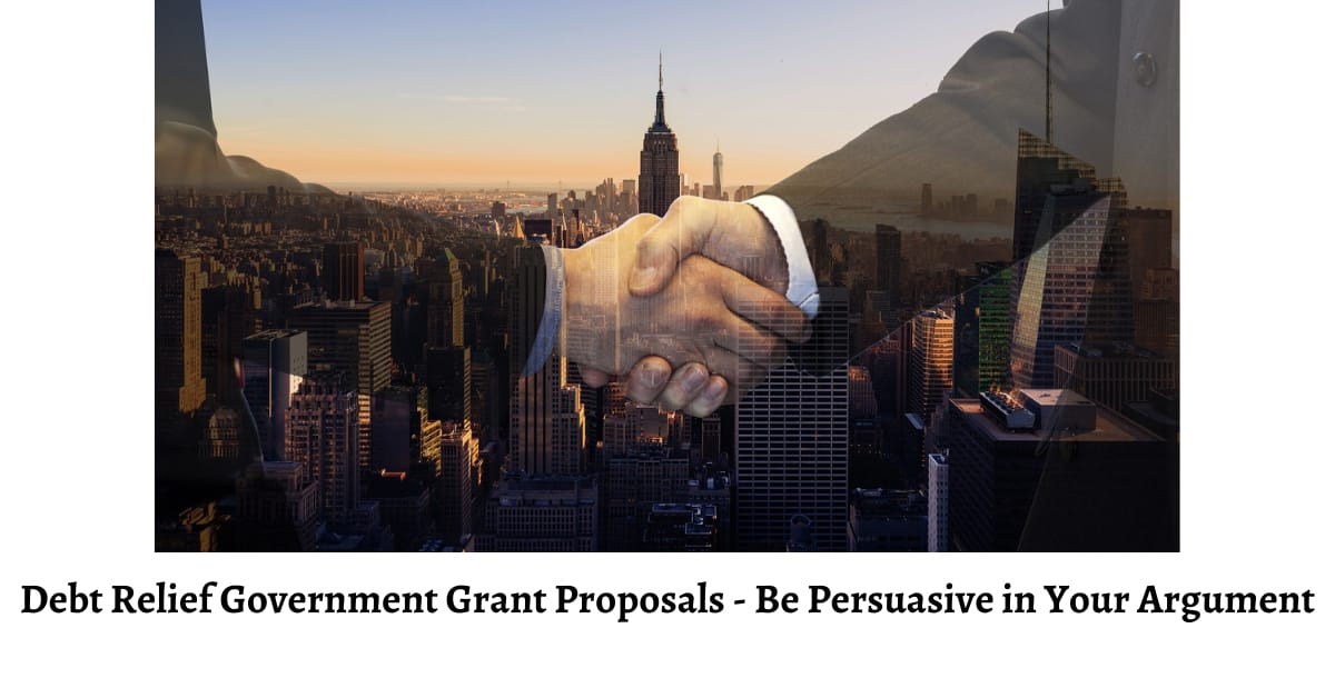 Debt Relief Government Grant Proposals - Be Persuasive in Your Argument