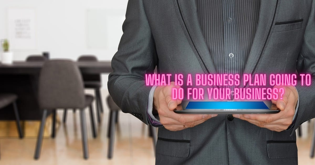 What Is A Business Plan Going to Do for Your Business?